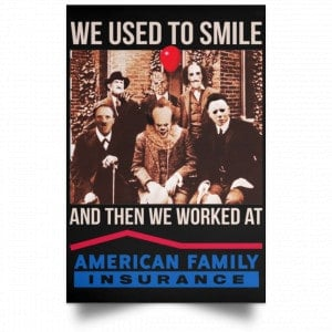 We Used To Smile And Then We Worked At American Family Insurance Posters Posters
