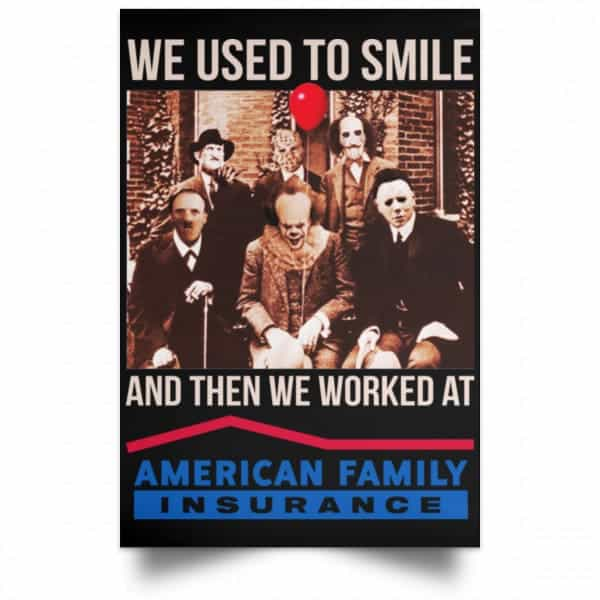 We Used To Smile And Then We Worked At American Family Insurance Posters Posters 4