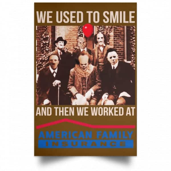 We Used To Smile And Then We Worked At American Family Insurance Posters Posters 5