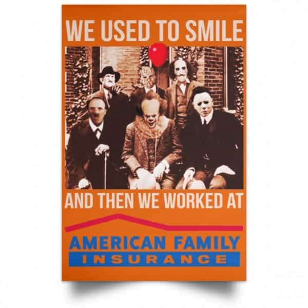 We Used To Smile And Then We Worked At American Family Insurance Posters Posters 6