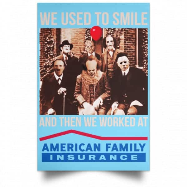 We Used To Smile And Then We Worked At American Family Insurance Posters Posters 7