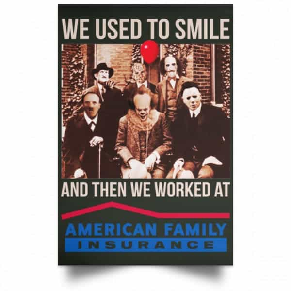 We Used To Smile And Then We Worked At American Family Insurance Posters Posters 8