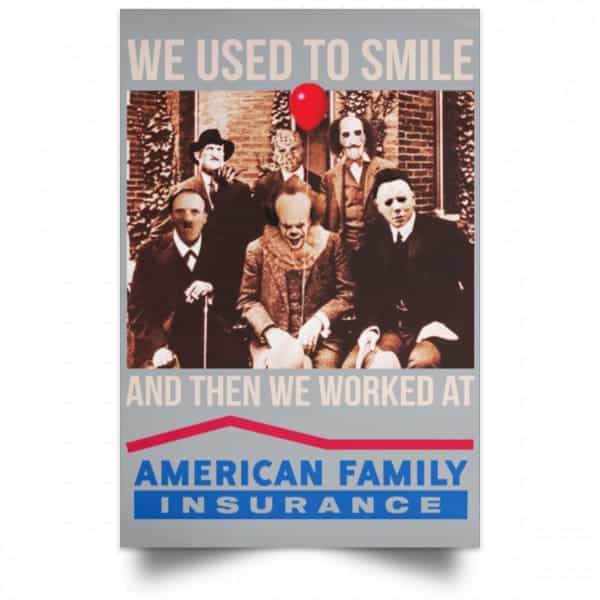We Used To Smile And Then We Worked At American Family Insurance Posters Posters 9