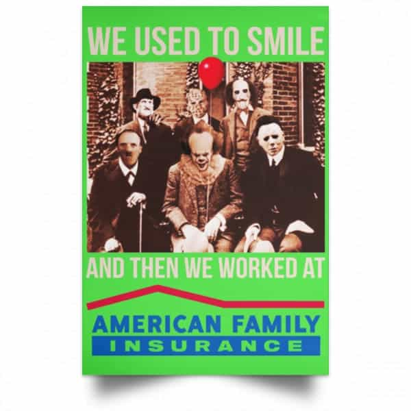 We Used To Smile And Then We Worked At American Family Insurance Posters Posters 10