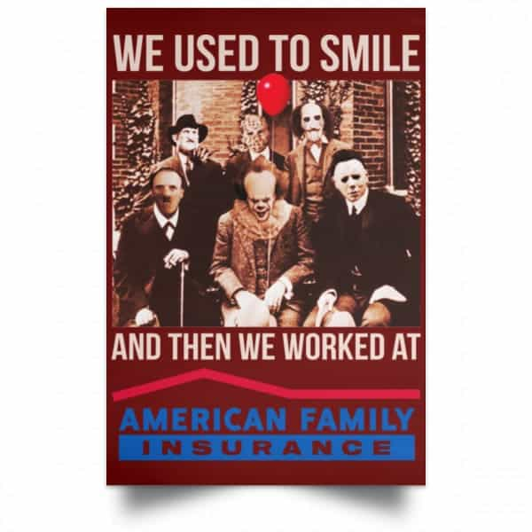 We Used To Smile And Then We Worked At American Family Insurance Posters Posters 11