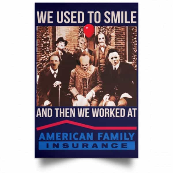 We Used To Smile And Then We Worked At American Family Insurance Posters Posters 12