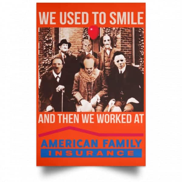 We Used To Smile And Then We Worked At American Family Insurance Posters Posters 14