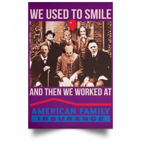 We Used To Smile And Then We Worked At American Family Insurance Posters Posters 15