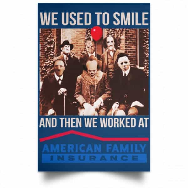 We Used To Smile And Then We Worked At American Family Insurance Posters Posters 17