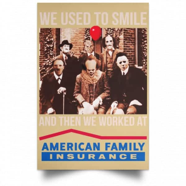 We Used To Smile And Then We Worked At American Family Insurance Posters Posters 18
