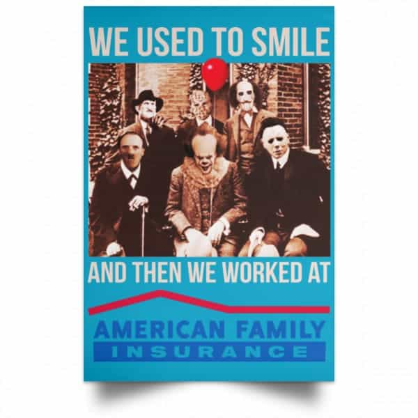We Used To Smile And Then We Worked At American Family Insurance Posters Posters 20