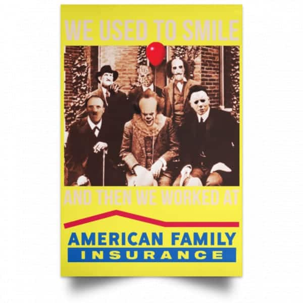 We Used To Smile And Then We Worked At American Family Insurance Posters Posters 21