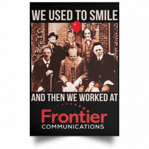 We Used To Smile And Then We Worked At Frontier Posters