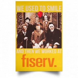We Used To Smile And Then We Worked At Fiserv Posters