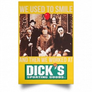 We Used To Smile And Then We Worked At Dick's Sporting Goods Posters Posters
