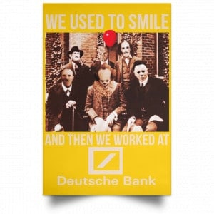 We Used To Smile And Then We Worked At Deutsche Bank Posters