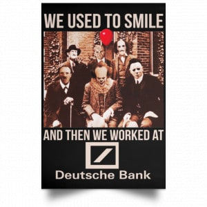 We Used To Smile And Then We Worked At Deutsche Bank Posters Posters