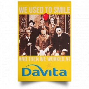 We Used To Smile And Then We Worked At Davita Posters Posters