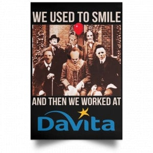 We Used To Smile And Then We Worked At Davita Posters
