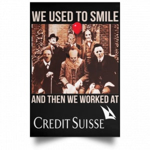 We Used To Smile And Then We Worked At Credit Suisse Posters