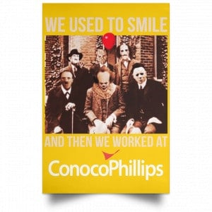 We Used To Smile And Then We Worked At ConocoPhillips Posters