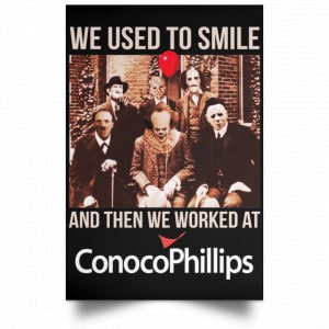 We Used To Smile And Then We Worked At ConocoPhillips Posters Posters