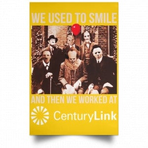 We Used To Smile And Then We Worked At CenturyLink Posters