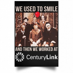 We Used To Smile And Then We Worked At CenturyLink Posters Posters