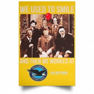 We Used To Smile And Then We Worked At Pratt & Whitney Poster Posters