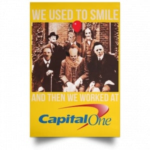 We Used To Smile And Then We Worked At Capital One Posters Posters