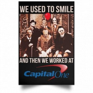 We Used To Smile And Then We Worked At Capital One Posters