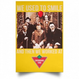 We Used To Smile And Then We Worked At Canadian Tire Posters