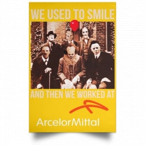 We Used To Smile And Then We Worked At ArcelorMittal Posters Posters