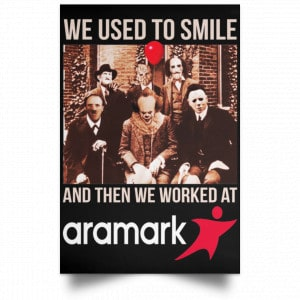 We Used To Smile And Then We Worked At Aramark Posters Posters