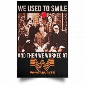 We Used To Smile And Then We Worked At Whataburger Posters Posters