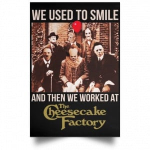 We Used To Smile And Then We Worked At The Cheesecake Factory Posters