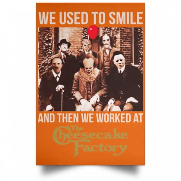 We Used To Smile And Then We Worked At The Cheesecake Factory Posters Posters