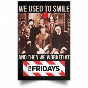 We Used To Smile And Then We Worked At TGI Friday's Posters