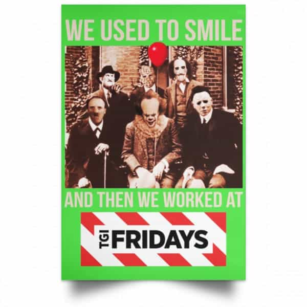 We Used To Smile And Then We Worked At TGI Friday's Posters Posters