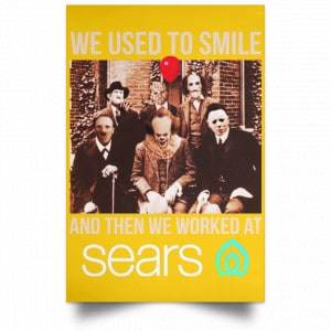 We Used To Smile And Then We Worked At Sears Posters Posters