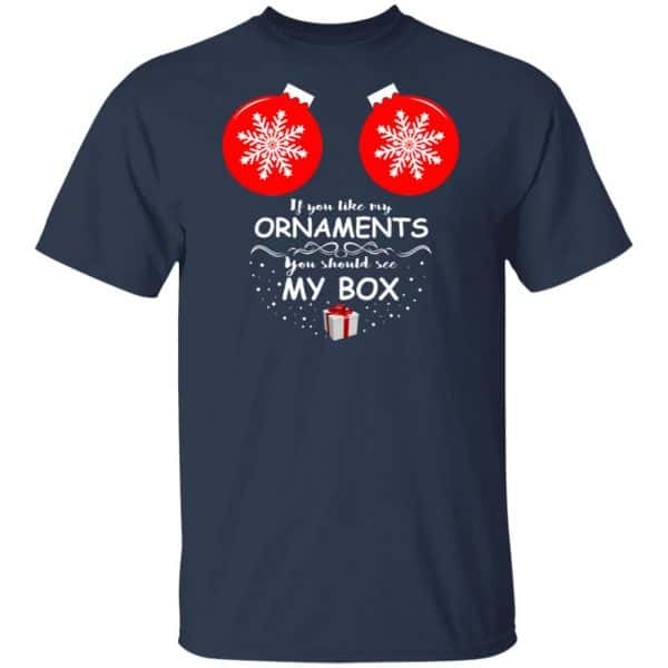 If You Like My Ornaments You Should See My Box Shirt, Hoodie, Tank New Designs