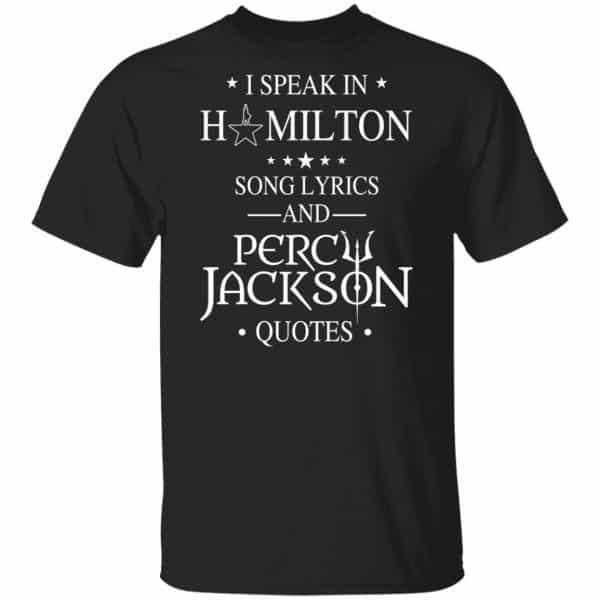 I Speak In Hamilton Song Lyrics And Percy Jackson Quotes Shirt, Hoodie, Tank Funny Quotes 3