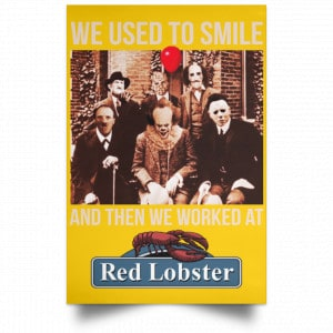 We Used To Smile And Then We Worked At Red Lobster Posters Posters