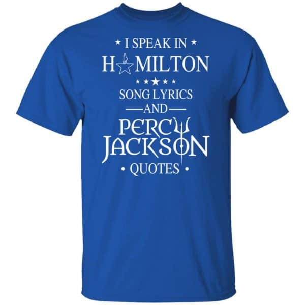 I Speak In Hamilton Song Lyrics And Percy Jackson Quotes Shirt, Hoodie, Tank Funny Quotes 6
