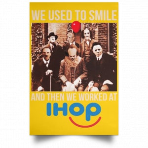We Used To Smile And Then We Worked At International House Of Pancakes Posters Posters