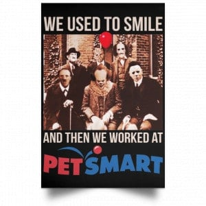 We Used To Smile And Then We Worked At PetSmart Poster