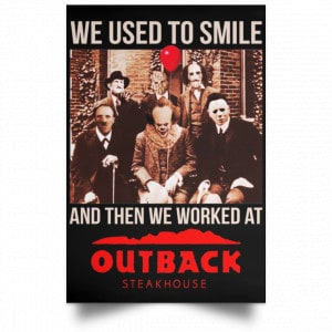 We Used To Smile And Then We Worked At Outback Steakhouse Posters Posters