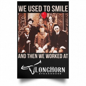 We Used To Smile And Then We Worked At LongHorn Steakhouse Posters Posters