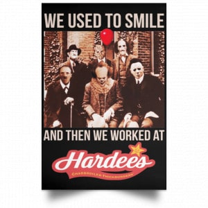 We Used To Smile And Then We Worked At Hardee's Posters Posters