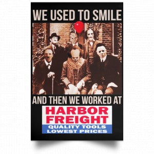We Used To Smile And Then We Worked At Harbor Freight Tools Posters Posters